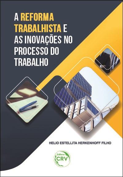 Capa do livro: A REFORMA TRABALHISTA E AS INOVAÇÕES NO PROCESSO DO TRABALHO