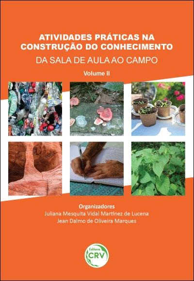 Capa do livro: ATIVIDADES PRÁTICAS NA CONSTRUÇÃO DO CONHECIMENTO: <br>da sala de aula ao campo – volume II