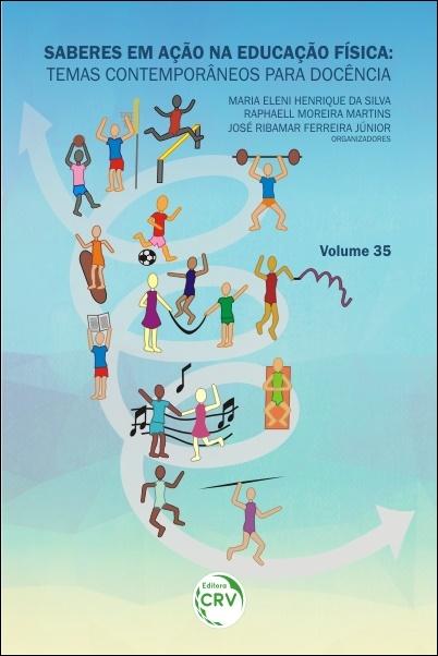 Capa do livro: SABERES EM AÇÃO NA EDUCAÇÃO FÍSICA: <br>temas contemporâneos para docência <br>Volume 35