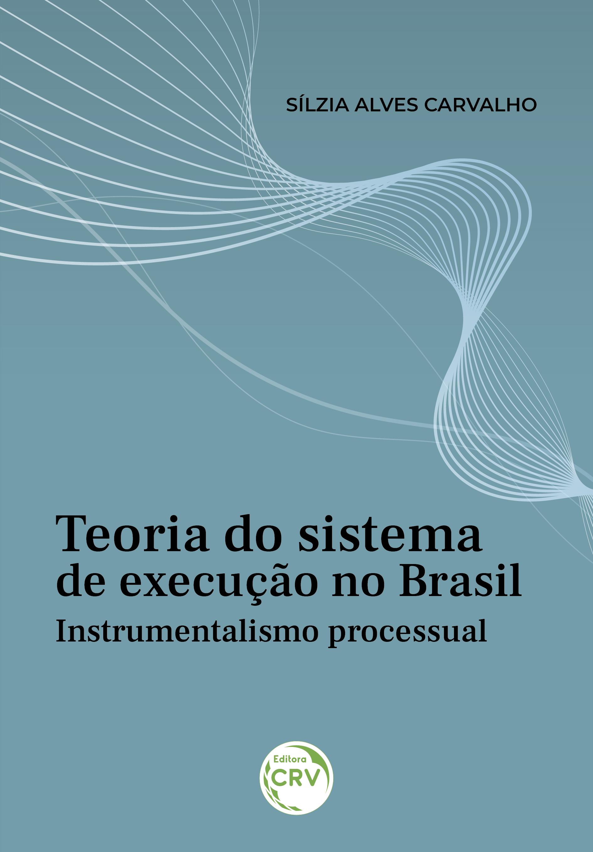 Capa do livro: TEORIA DO SISTEMA DE EXECUÇÃO NO BRASIL: <br>Instrumentalismo processual
