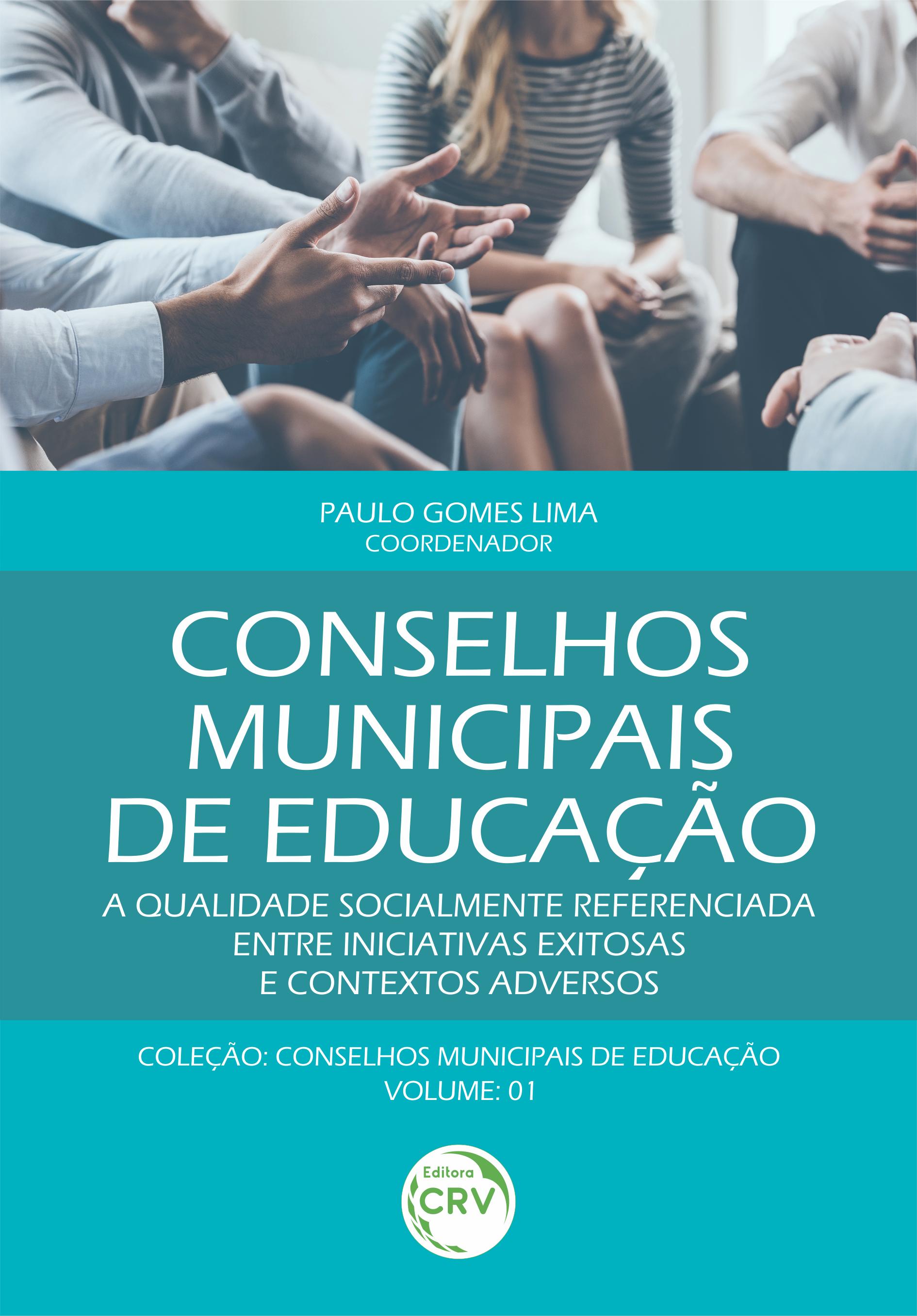 Capa do livro: CONSELHOS MUNICIPAIS DE EDUCAÇÃO: <br>a qualidade socialmente referenciada entre iniciativas exitosas e contextos adversos <br>Coleção Conselhos municipais de educação - Volume 1