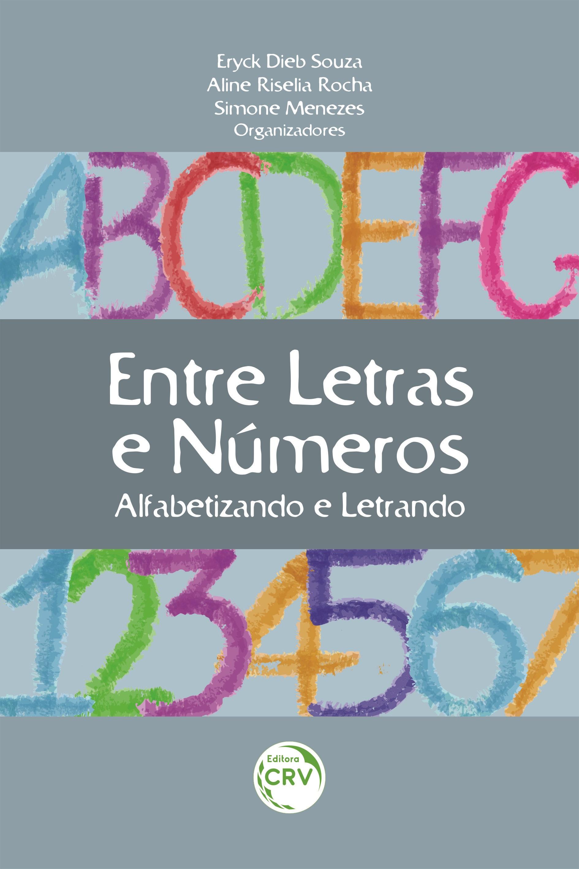 Capa do livro: ENTRE LETRAS E NÚMEROS:<br> alfabetizando e letrando