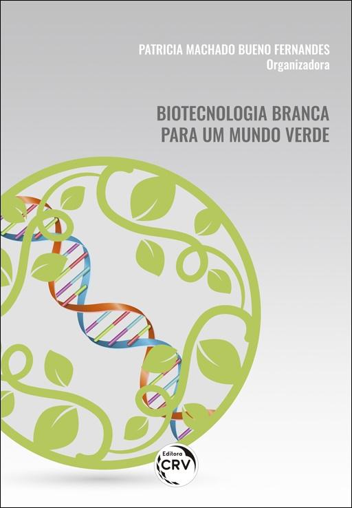 Capa do livro: BIOTECNOLOGIA BRANCA PARA UM MUNDO VERDE