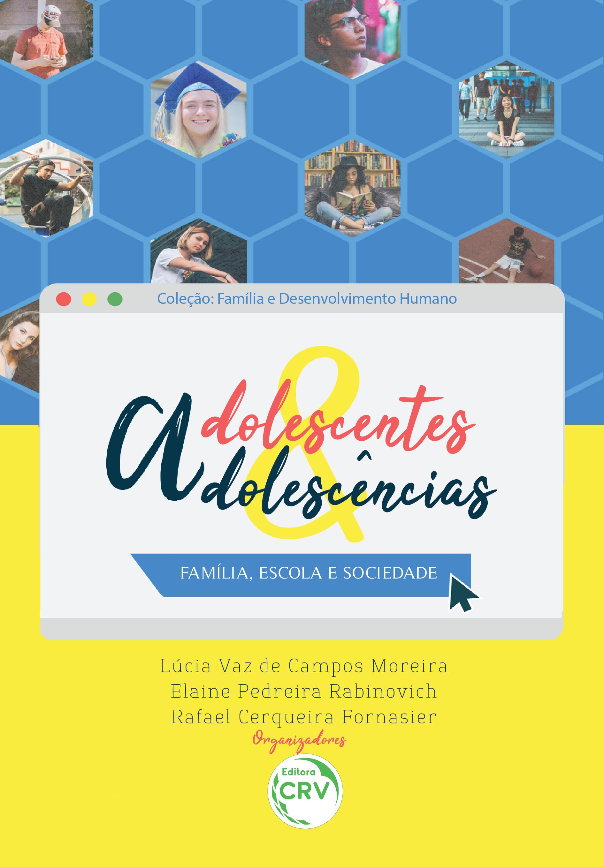 Capa do livro: ADOLESCENTES & ADOLESCÊNCIAS: <br>família, escola e sociedade <br>Coleção Família e desenvolvimento humano Volume 1