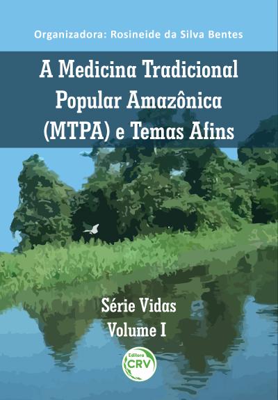 Capa do livro: SÉRIE VIDAS:  <br>a Medicina Tradicional Popular Amazônica (MTPA) e temas afins <br>Volume 1