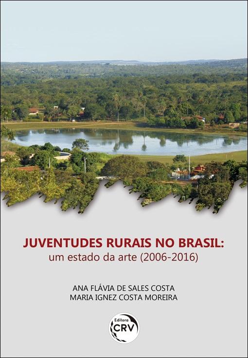Capa do livro: JUVENTUDES RURAIS NO BRASIL:<br>um estado da arte (2006-2016)