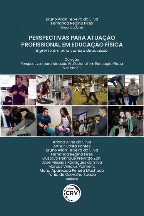 Capa do livro: PERSPECTIVAS PARA ATUAÇÃO PROFISSIONAL EM EDUCAÇÃO FÍSICA: <br>Ingresso em uma carreira de sucesso <br>Coleção Perspectivas para atuação profissional em Educação Física - Volume 1