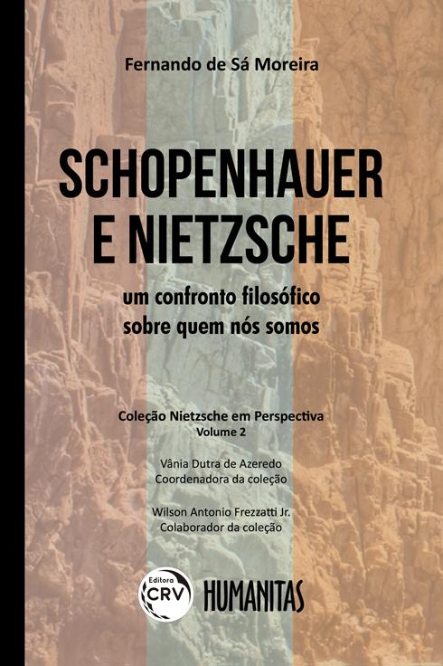 Capa do livro: SCHOPENHAUER E NIETZSCHE: <br>um confronto filosófico sobre quem nós somos <br>COLEÇÃO NIETZSCHE EM PERSPECTIVA <br>VOLUME II