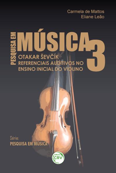 Capa do livro: OTAKAR ŠEV&#268;ÍK REFERENCIAIS AUDITIVOS NO ENSINO INICIAL DO VIOLINO <br>Série Pesquisa em música – Volume 3