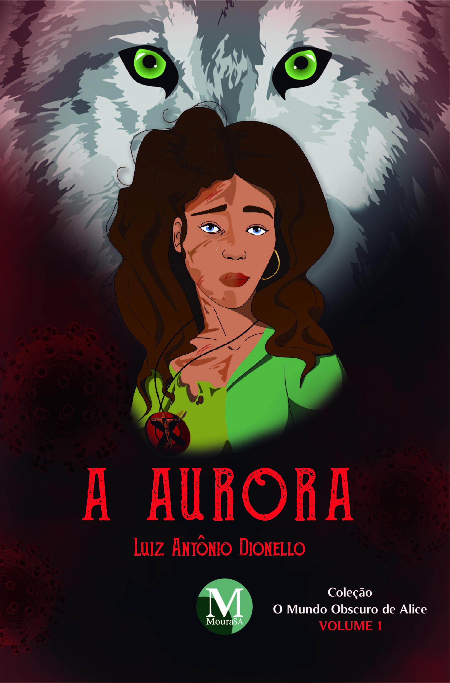 Capa do livro: A AURORA <br>COLEÇÃO: O mundo obscuro de Alice <br>VOLUME 1