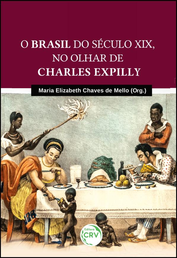 Capa do livro: O BRASIL DO SÉCULO XIX, NO OLHAR DE CHARLES EXPILLY