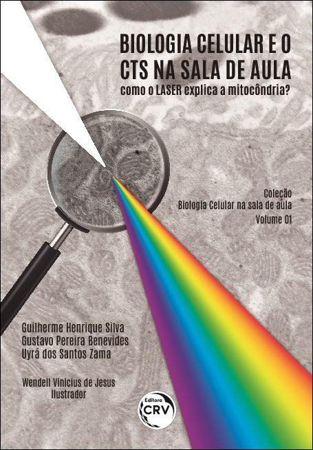 Capa do livro: BIOLOGIA CELULAR E O CTS NA SALA DE AULA: <br>como o LASER explica a mitocôndria? <br> Coleção Biologia Celular na sala de aula - Volume 1