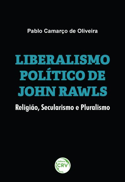 Capa do livro: LIBERALISMO POLÍTICO DE JOHN RAWLS:<br> religião, secularismo e pluralismo