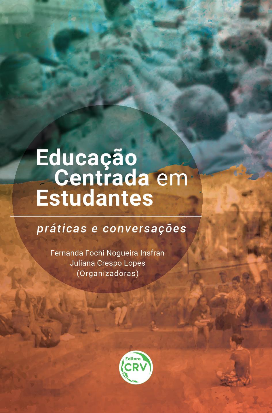 Capa do livro: EDUCAÇÃO CENTRADA EM ESTUDANTES:<br> práticas e conversações