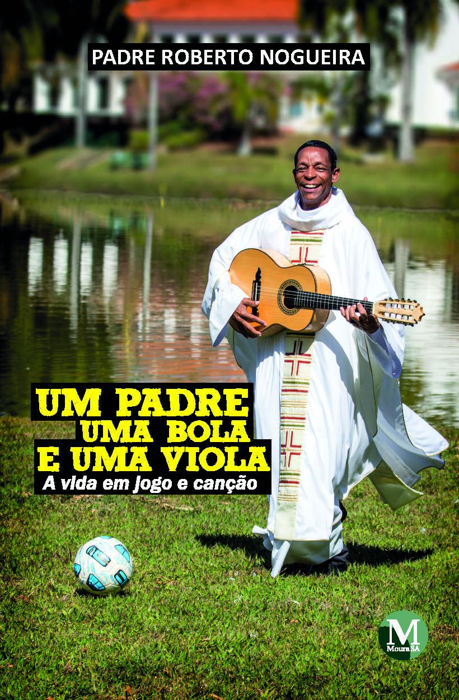 Capa do livro: UM PADRE, UMA BOLA E UMA VIOLA:<br>a vida em jogo e canção