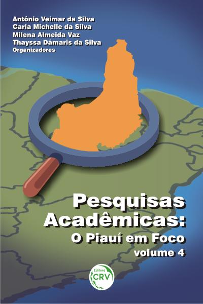 Capa do livro: Pesquisas acadêmicas: <br>o Piauí em foco - volume 4