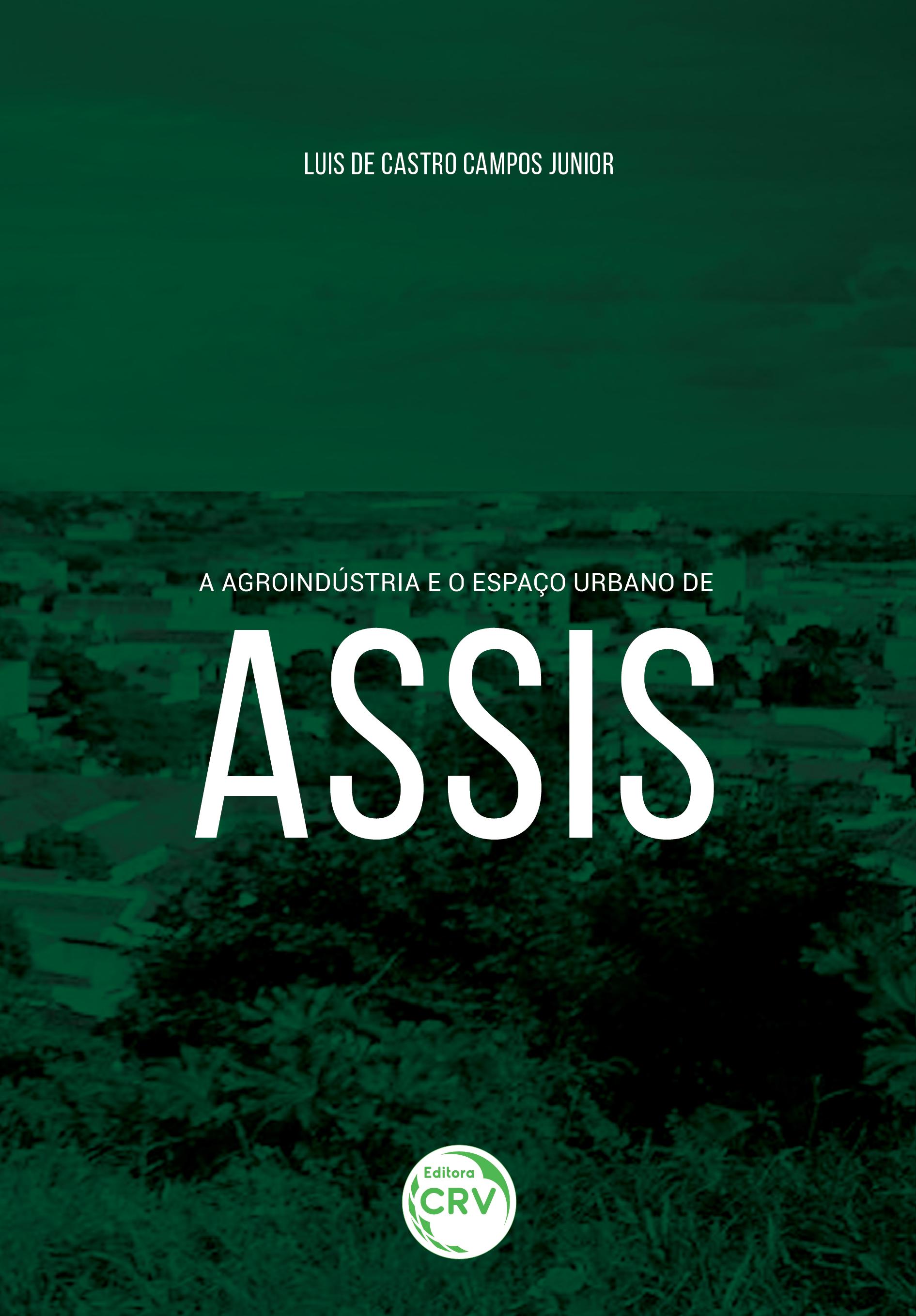 Capa do livro: A AGROINDÚSTRIA E O ESPAÇO URBANO DE ASSIS