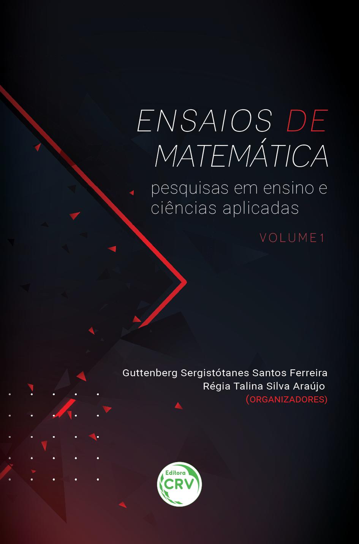 Capa do livro: ENSAIOS DE MATEMÁTICA:<br> pesquisas em ensino e ciências aplicadas<br> Coleção Ensaios de matemática – Volume 1