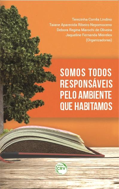 Capa do livro: SOMOS TODOS RESPONSÁVEIS PELO AMBIENTE QUE HABITAMOS