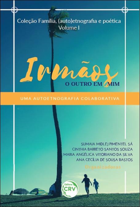 Capa do livro: IRMÃOS:<br> o outro em mim Uma autoetnografia colaborativa <br>Coleção Família, (auto)etnografia e poética <br>Volume 1