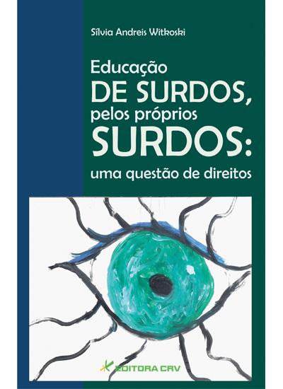 Capa do livro: EDUCAÇÃO DE SURDOS PELOS PRÓPRIOS SURDOS:<br> uma questão de direitos