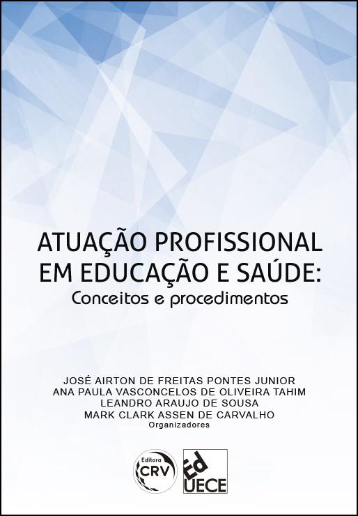 Capa do livro: ATUAÇÃO PROFISSIONAL EM EDUCAÇÃO E SAÚDE:<br> conceitos e procedimentos