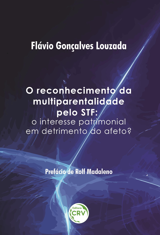 Capa do livro: O RECONHECIMENTO DA MULTIPARENTALIDADE PELO STF:  <BR>o interesse patrimonial em detrimento do afeto?