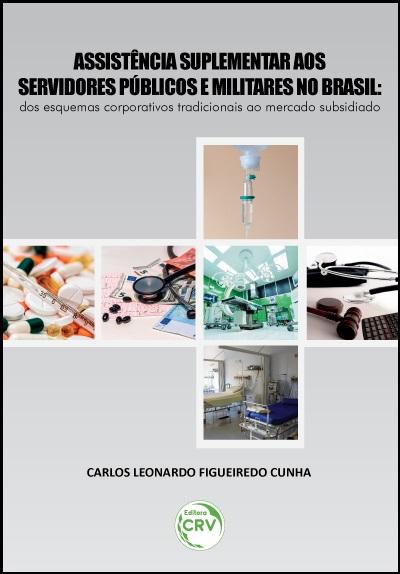 Capa do livro: ASSISTÊNCIA SUPLEMENTAR AOS SERVIDORES PÚBLICOS E MILITARES NO BRASIL:<br> dos esquemas corporativos tradicionais ao mercado subsidiado