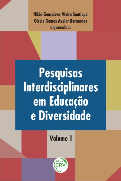 Capa do livro: PESQUISAS INTERDISCIPLINARES EM EDUCAÇÃO E DIVERSIDADE <br>VOLUME 1