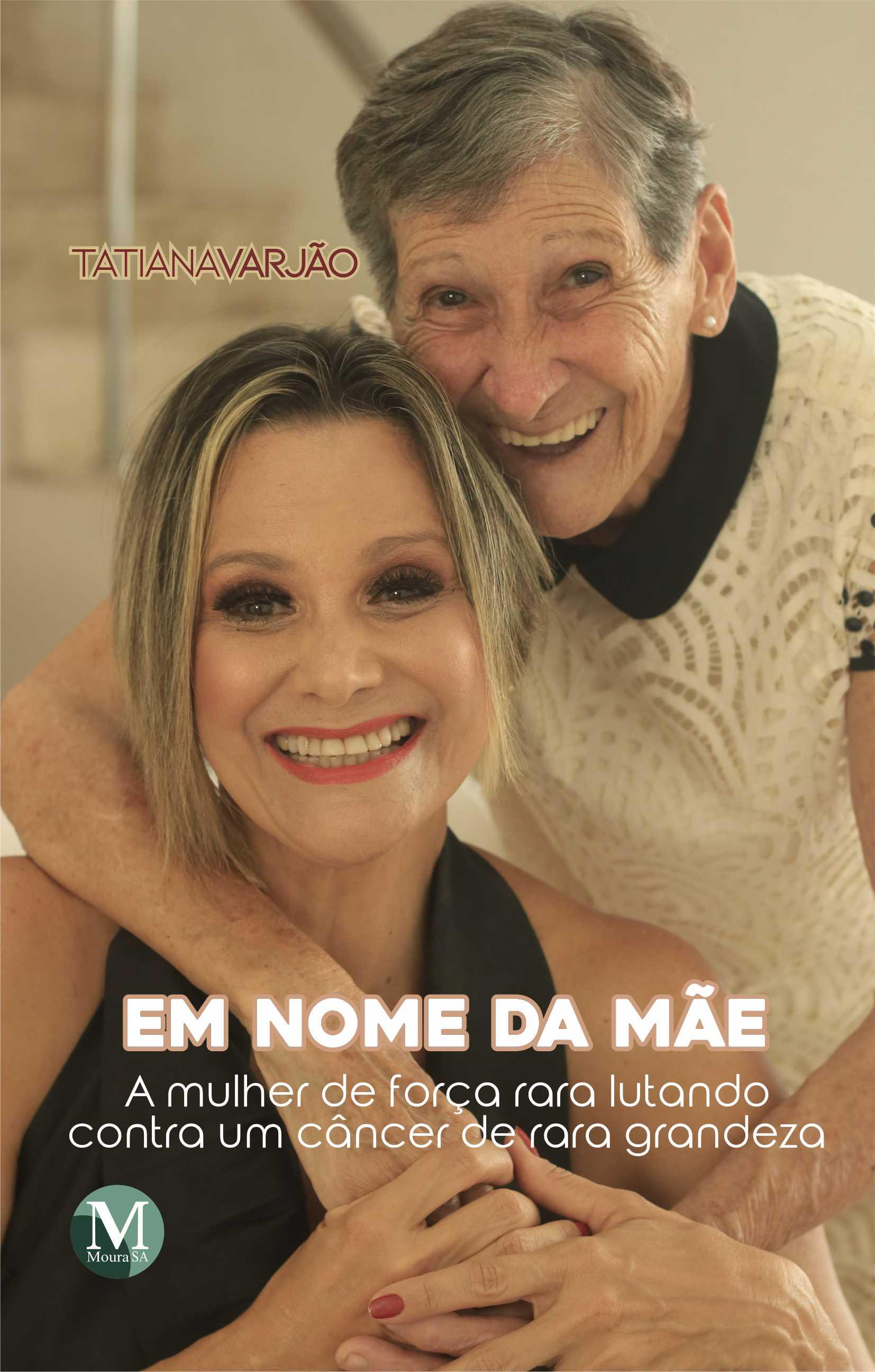 Capa do livro: EM NOME DA MÃE:<br> a mulher de força rara lutando contra um câncer de rara grandeza