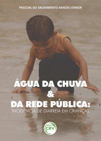 Capa do livro: ÁGUA DA CHUVA E DA REDE PÚBLICA:<br> incidência de diarreia em crianças