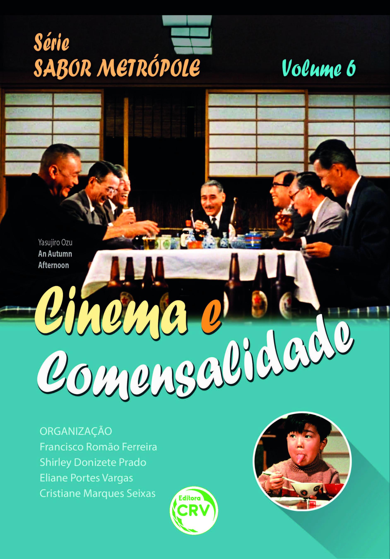 Capa do livro: CINEMA E COMENSALIDADE<br> Série Sabor Metrópole<br>Volume 6