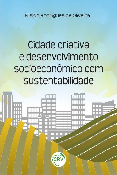 Capa do livro: CIDADE CRIATIVA E DESENVOLVIMENTO SOCIOECONÔMICO COM SUSTENTABILIDADE