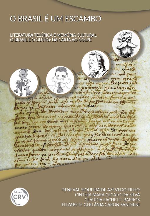 Capa do livro: O BRASIL É UM ESCAMBO LITERATURA TELÚRICA E MEMÓRIA CULTURAL:<br>o Brasil e o outro – da carta ao golpe