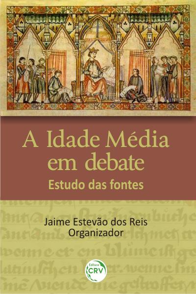 Capa do livro: A IDADE MÉDIA EM DEBATE: <br>estudo das fontes