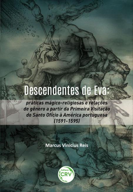 Capa do livro: DESCENDENTES DE EVA:<br> práticas mágico-religiosas e relações de gênero a partir da Primeira Visitação do Santo Ofício à América portuguesa (1591-1595)