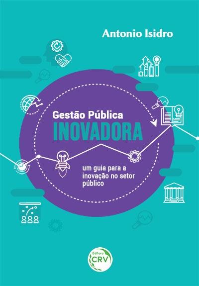 Capa do livro: Gestão Pública INOVADORA: <br> um guia para a inovação no setor público