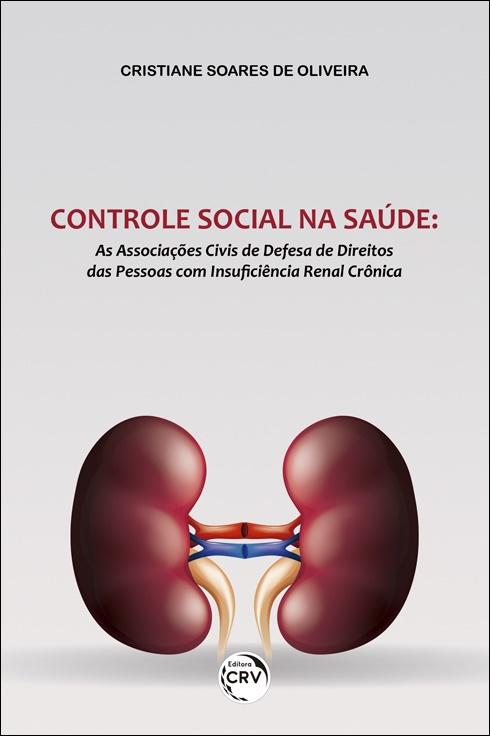 Capa do livro: CONTROLE SOCIAL NA SAÚDE: <br>as associações civis de defesa de direitos das pessoas com insuficiência renal crônica