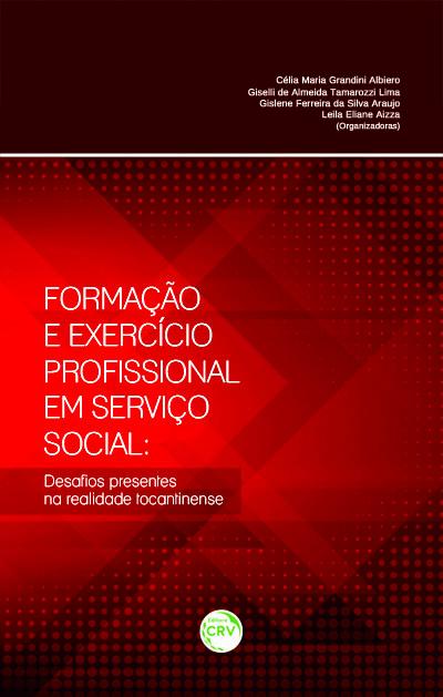 Capa do livro: FORMAÇÃO E EXERCÍCIO PROFISSIONAL EM SERVIÇO SOCIAL:<br> desafios presentes na realidade tocantinense