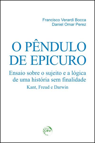 Capa do livro: O PÊNDULO DE EPICURO: <br> ensaio sobre o sujeito e a lógica de uma história sem finalidade – Kant, Freud e Darwin