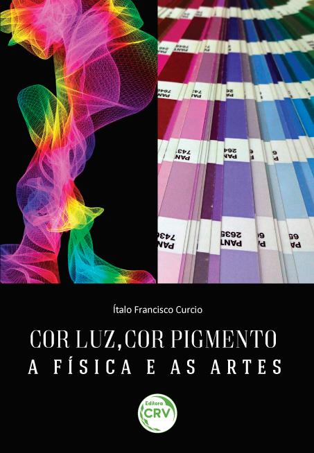 Capa do livro: COR LUZ, COR PIGMENTO – A FÍSICA E AS ARTES