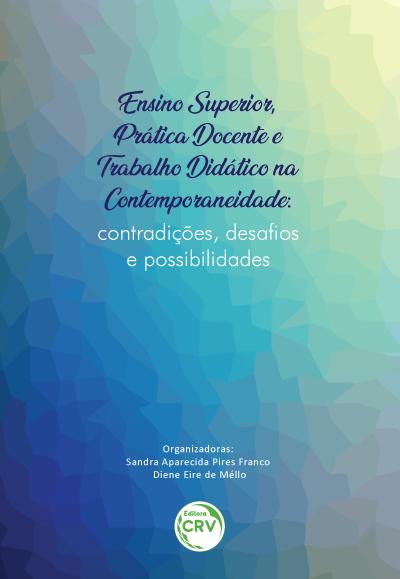 Capa do livro: ENSINO SUPERIOR, PRÁTICA DOCENTE E TRABALHO DIDÁTICO NA CONTEMPORANEIDADE:<BR> contradições, desafios e possibilidades