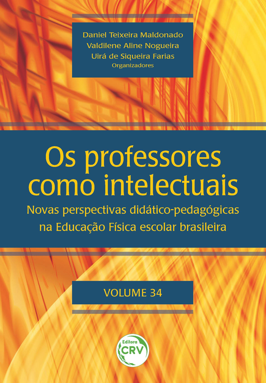 Capa do livro: OS PROFESSORES COMO INTELECTUAIS: novas perspectivas didático-pedagógicas na Educação Física escolar brasileira <br>Volume 34