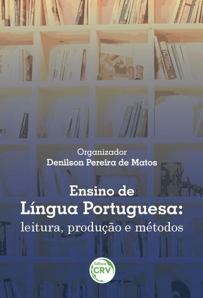 Capa do livro: ENSINO DE LÍNGUA PORTUGUESA:<br>leitura, produção e métodos