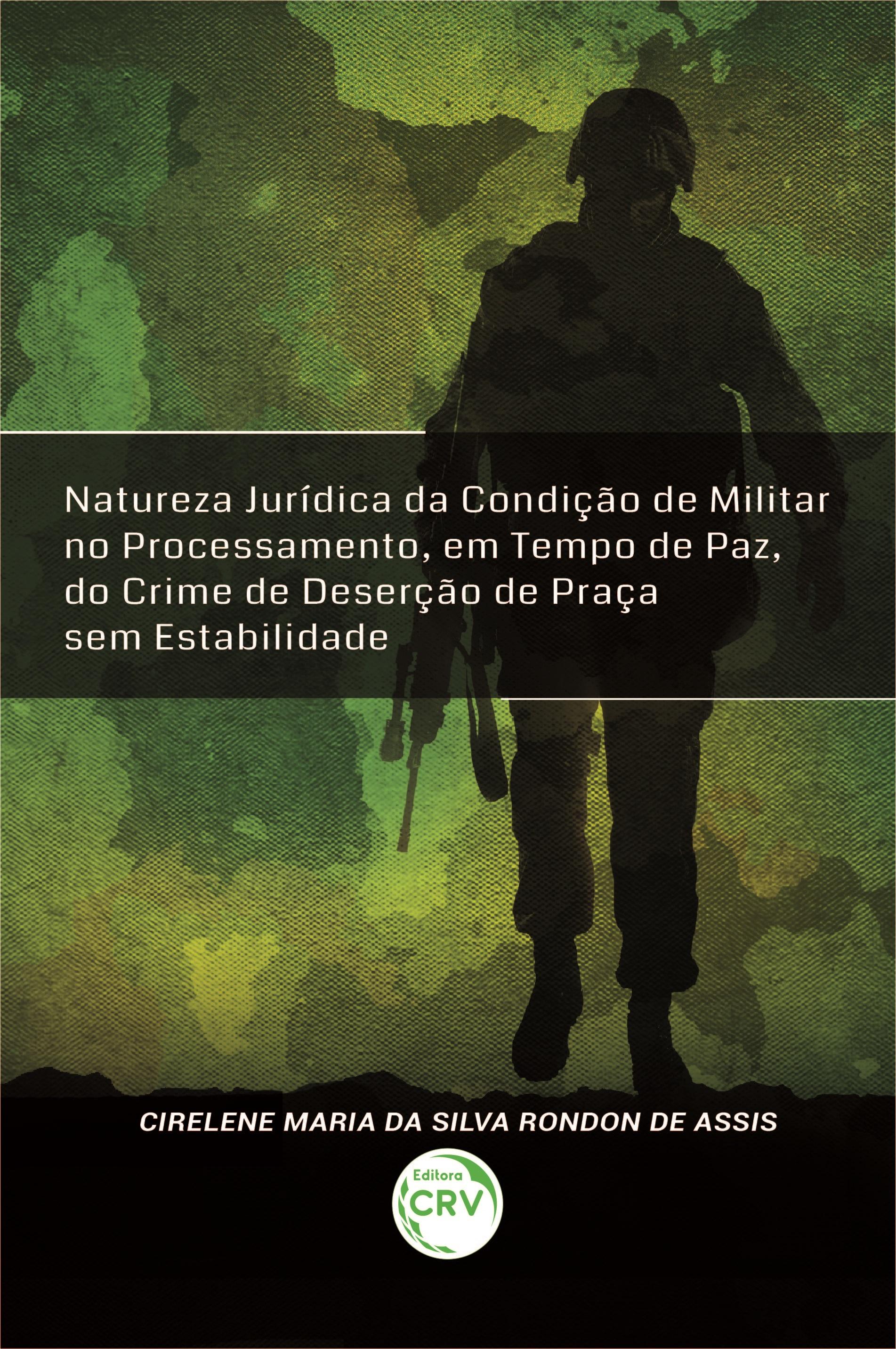 Capa do livro: NATUREZA JURÍDICA DA CONDIÇÃO DE MILITAR NO PROCESSAMENTO, EM TEMPO DE PAZ, DO CRIME DE DESERÇÃO DE PRAÇA SEM ESTABILIDADE