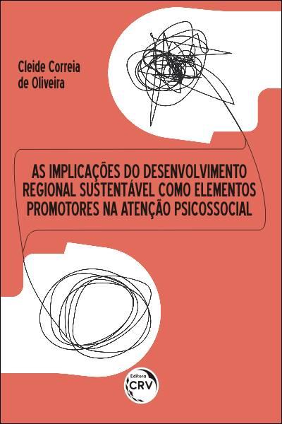 Capa do livro: AS IMPLICAÇÕES DO DESENVOLVIMENTO REGIONAL SUSTENTÁVEL COMO ELEMENTOS PROMOTORES NA ATENÇÃO PSICOSSOCIAL