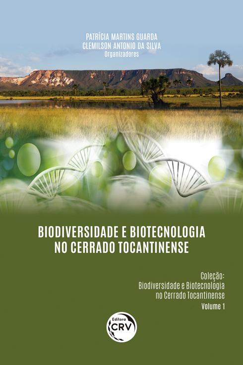 Capa do livro: BIODIVERSIDADE E BIOTECNOLOGIA NO CERRADO TOCANTINENSE <br>Coleção Biodiversidade e Biotecnologia no Cerrado Tocantinense - Volume 1