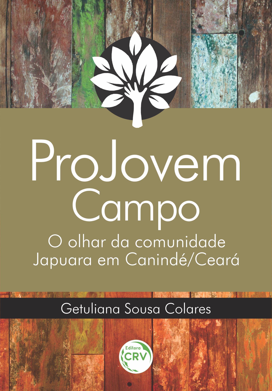 Capa do livro: PROJOVEM CAMPO: <br>o olhar da comunidade Japuara em Canindé/Ceará