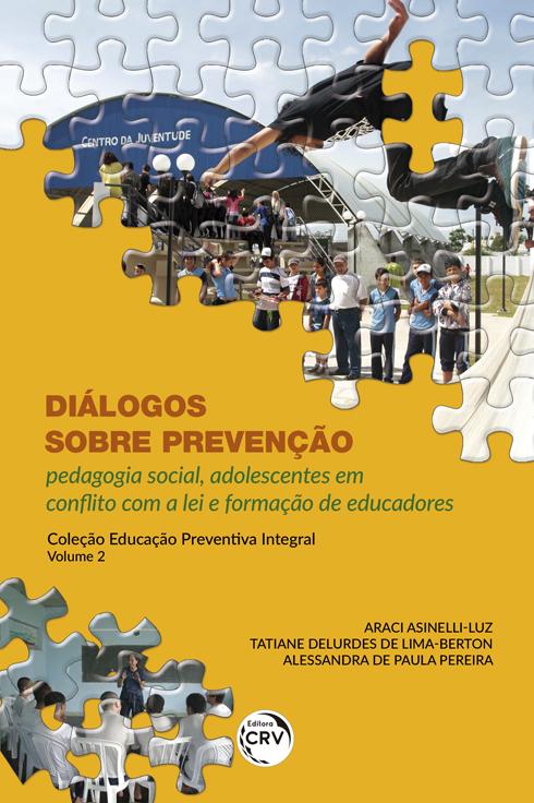 Capa do livro: DIÁLOGOS SOBRE PREVENÇÃO: <br>pedagogia social, adolescentes em conflito com a lei e formação de educadores <br>Coleção Educação Preventiva Integral - Volume 2
