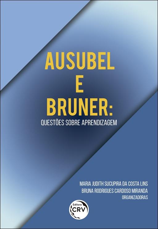 Capa do livro: AUSUBEL E BRUNER: <br>questões sobre aprendizagem